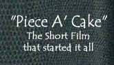 Piece A' Cake: The short film that started it all